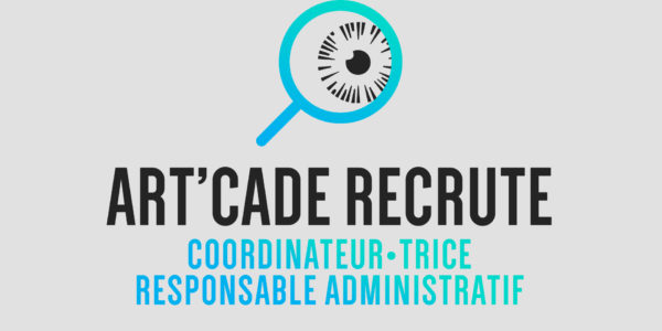 Art'Cade recherche un.e coordinateur.trice – responsable administratif